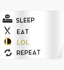Sleep  - Eat - LOL - Repeat Poster