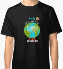 Sky Above Me Earth Below Me Fire Within Me Motivational Design Classic T-Shirt