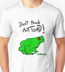 Don't touch that Toad! Unisex T-Shirt