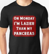 Diabetes Monday I'm Lazier than my Pancreas Insulin Unisex T-Shirt
