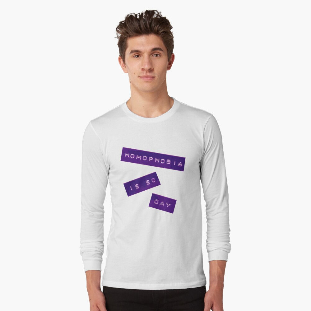 Homophobia Is So Gay II Long Sleeve T-Shirt Front