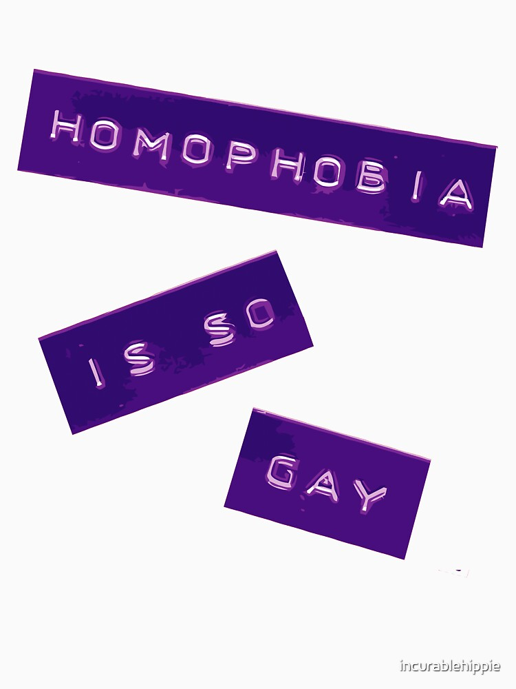 Homophobia Is So Gay II by incurablehippie