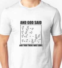 God Said Maxwell Equations and Then There Was Light Unisex T-Shirt
