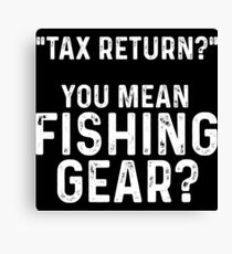 Tax Return. you mean fishing gear? Canvas Print