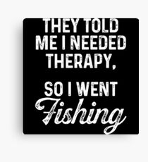 They told me I needed therapy, so I went fishing.  Canvas Print