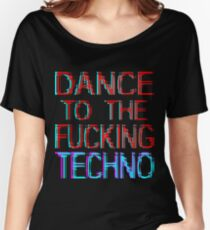 dance to the techno Women's Relaxed Fit T-Shirt