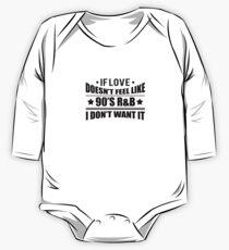 If Love Doesn't Feel Like 90s R&B I Don't Want It V8 One Piece - Long Sleeve