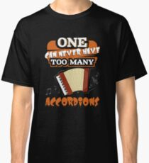 One Can Never Have Too Many Accordions Classic T-Shirt
