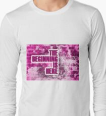 The Beginning is Here Long Sleeve T-Shirt