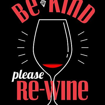 Be Kind Re-Wine by VomHaus