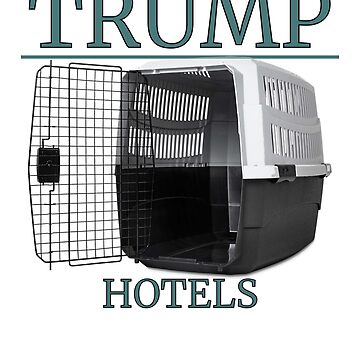 Trump Hotel Dog Cage Merch  by ThatSplat