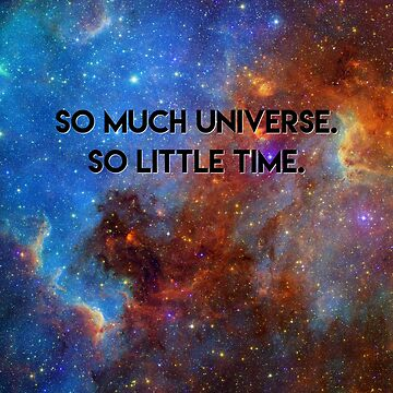 So Much Universe So Little Time - Space Quotes T Shirt by ravishdesigns
