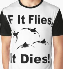 If it flies it dies duck Graphic T-Shirt