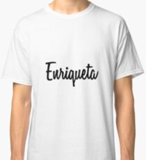 Hey Enriqueta buy this now Classic T-Shirt