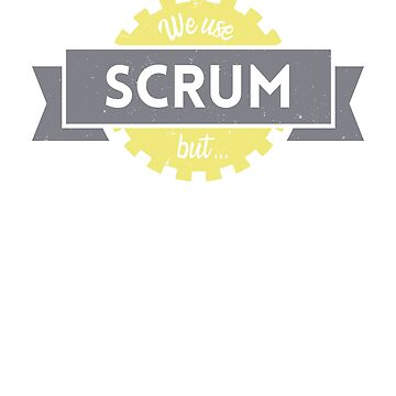 Scrum Master funny badge | We use SCRUM, but... by james006