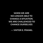 Stoic Wisdom Quotes - Viktor Frankl - When we are no longer able to change the situation (Black Background) by IdeasForArtists