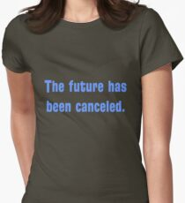 The future has been canceled. (blue text) Women's Fitted T-Shirt