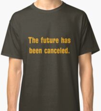 The future has been canceled. (orange text) Classic T-Shirt