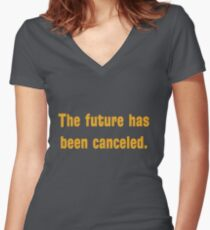 The future has been canceled. (orange text) Women's Fitted V-Neck T-Shirt
