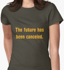 The future has been canceled. (orange text) Women's Fitted T-Shirt