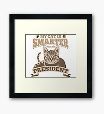 My Cat Is Smarter Than The President Framed Print