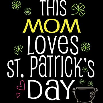 Mom Loves St Patricks Day  Mother St Paddys Wife Gift by kh123856