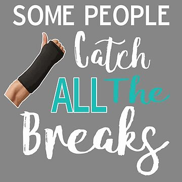 Awesome I Catch all the Breaks broken arm gift by LGamble12345