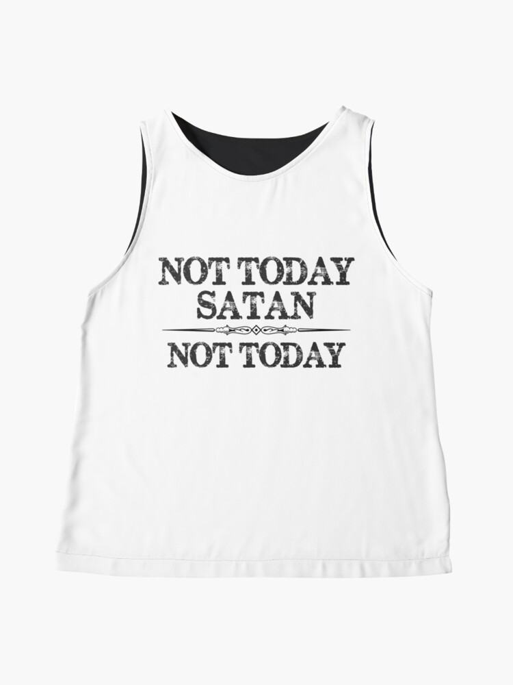 Alternate view of Not Today Satan Not Today Tshirt for Women Men & Kids Sleeveless Top