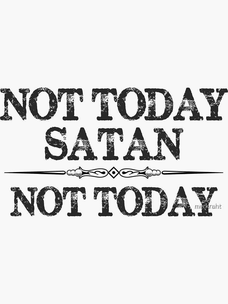 Not Today Satan Not Today Tshirt for Women Men & Kids by merkraht