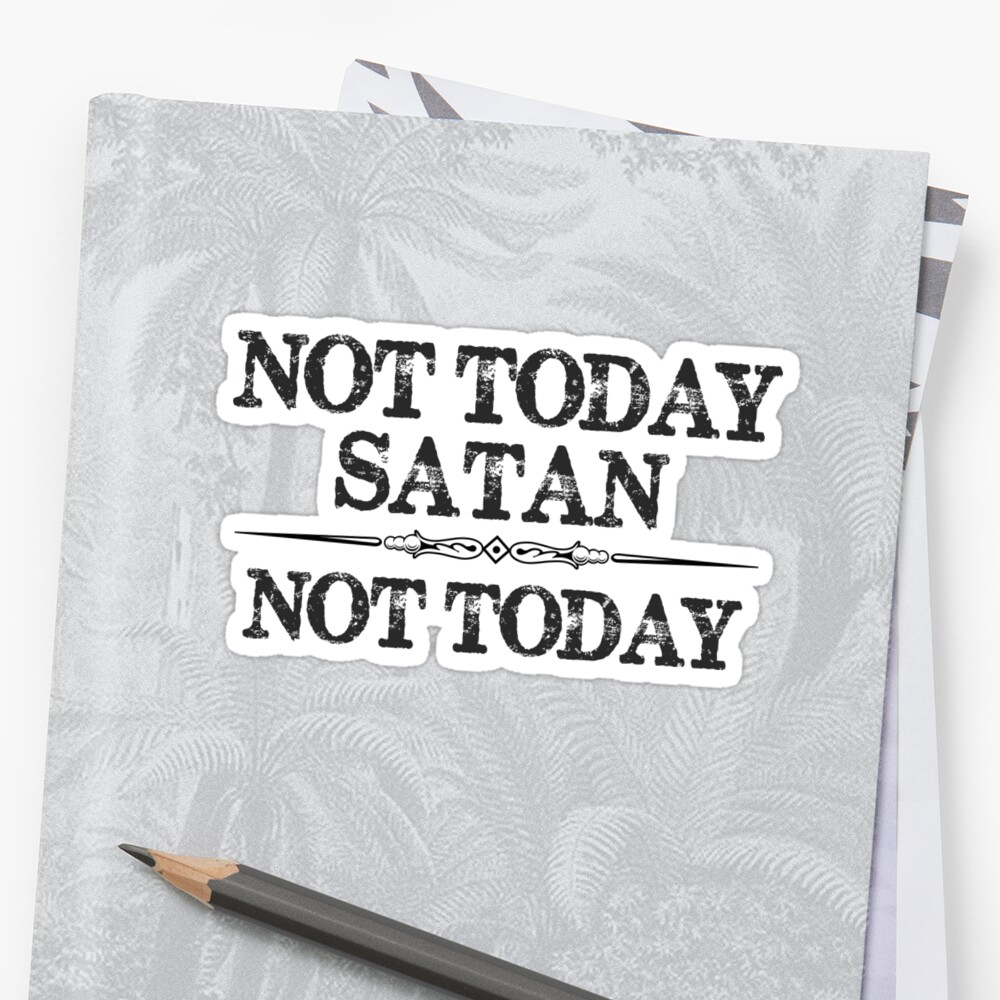 Not Today Satan Not Today Tshirt for Women Men & Kids Stickers