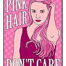 Pink Hair Don't Care by Lisa Vollrath