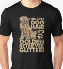 This Isn't Dog Hair, It's Golden Retriever Glitter! Unisex T-Shirt