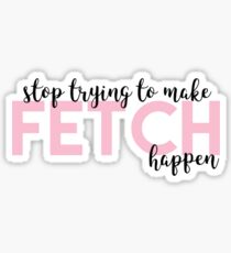 Pegatina Mean Girls - Fetch Quote