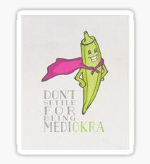 Don't Settle for Being Medi-Okra! Sticker