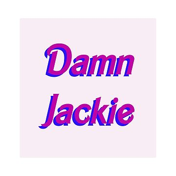 Damn Jackie by Holdingout4love