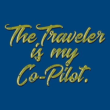 The Traveler is My Co-Pilot by huckblade