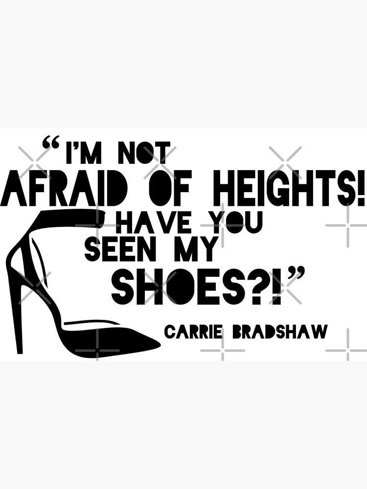 Ich Habe Keine Angst Vor Höhen Hast Du Meine Schuhe Gesehen Carrie Bradshaw Mode Zitat Fotodruck