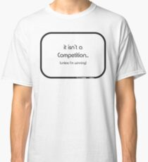 Competitive Classic T-Shirt