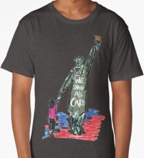 WE SHOULD CARE - STATUE OF LIBERTY - KEEP FAMILIES TOGETHER Long T-Shirt