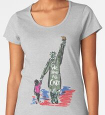 WE SHOULD CARE - STATUE OF LIBERTY - KEEP FAMILIES TOGETHER Women's Premium T-Shirt