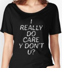 Families Belong Together-I Really Do Care Y Don't U? Women's Relaxed Fit T-Shirt