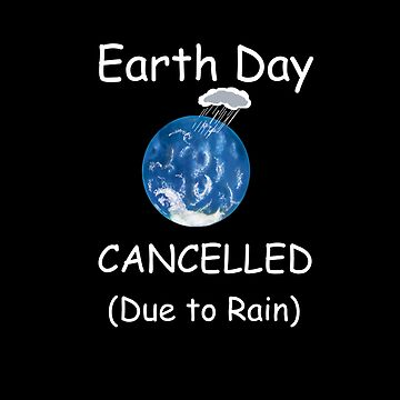 Earth Day Cancelled (Due to Rain) by ZenGalacticore