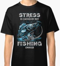Stress is caused by not fishing enough. Classic T-Shirt