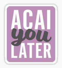 Acai you later! Sticker