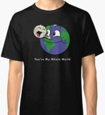 You're My Whole World Classic T-Shirt