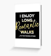 Enjoy long romantic walks... to the fishing store. Greeting Card