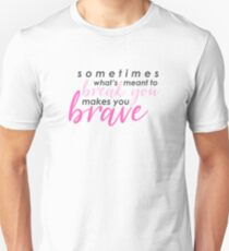 """Sometimes what's meant to break you makes you brave."" Mean Girls the Musical Unisex T-Shirt"