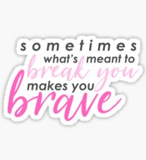 """""""Sometimes what's meant to break you makes you brave."""" Mean Girls the Musical Sticker"""