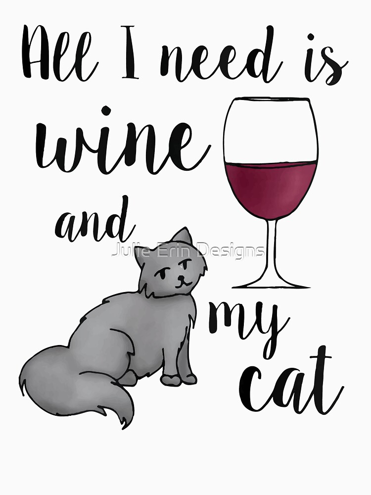 All I Need is Wine and my Cat by julieerindesign
