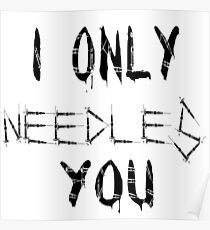 I ONLY NEEDLES YOU Poster